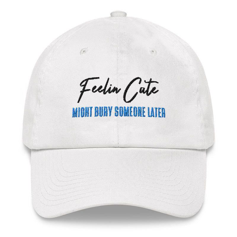 Feelin Cute Bury Dad hat