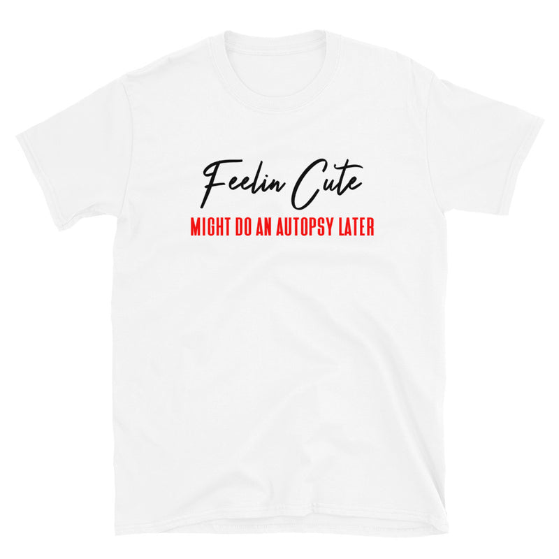 Feelin Cute (Autopsy) T-Shirt