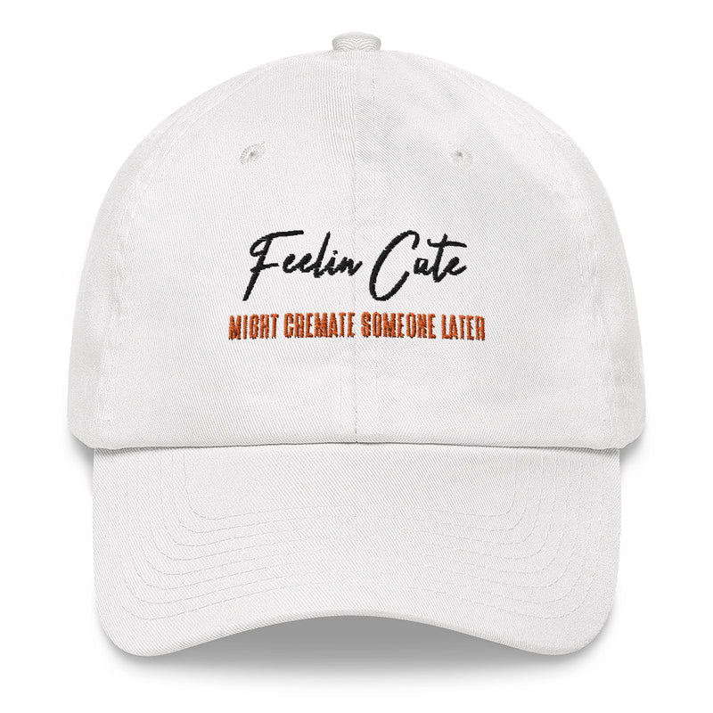 Feelin Cute Cremate Dad hat