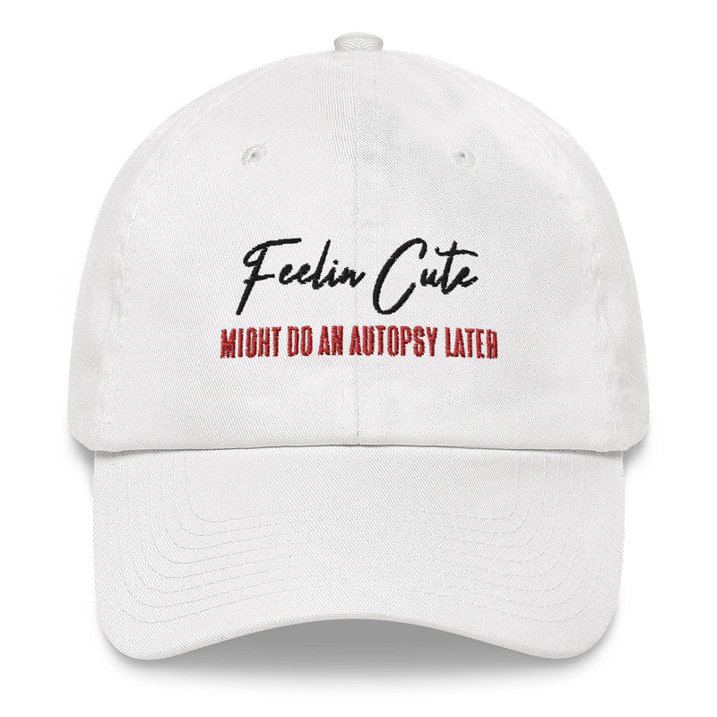 Feelin Cute Autopsy Dad hat
