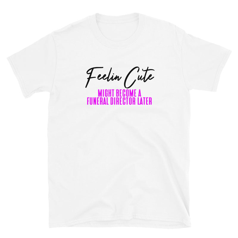 Feelin Cute (Future Funeral) T-Shirt