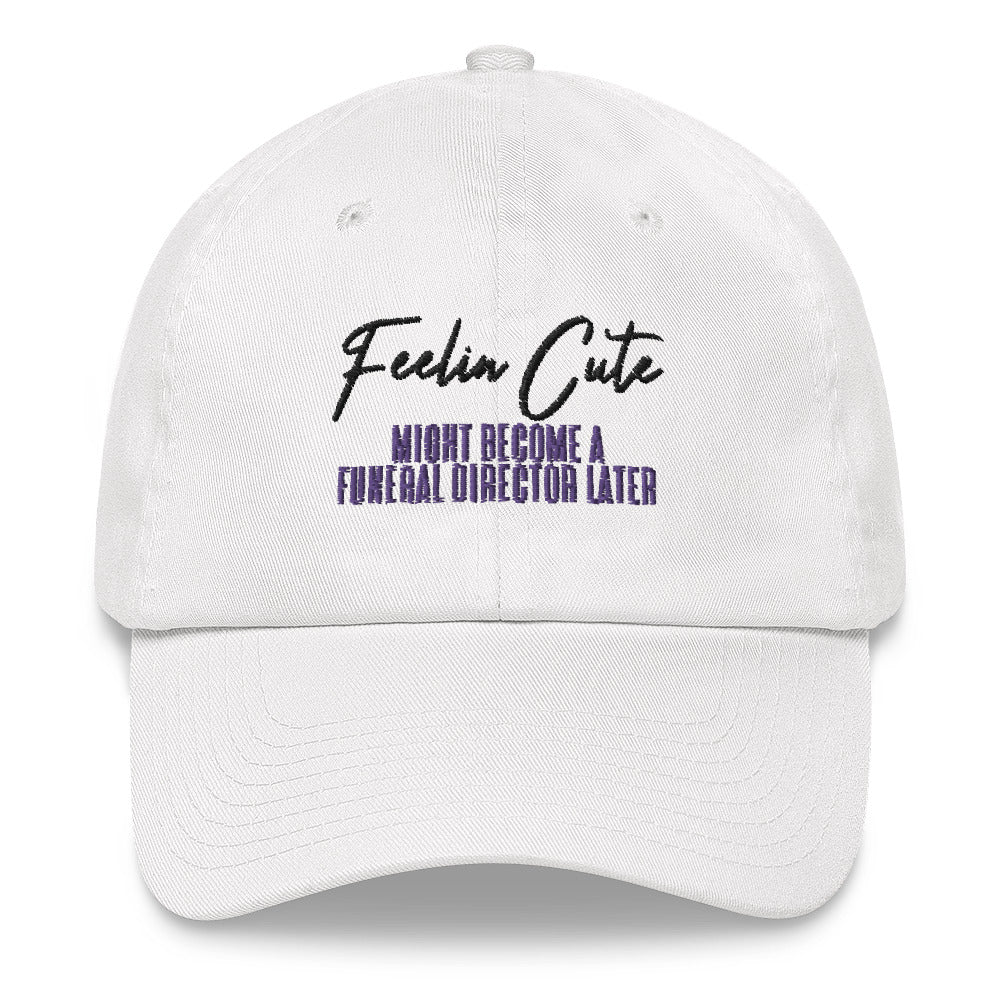 Feelin Cute Future Funeral Dad hat