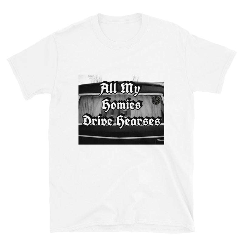 All My Homies Drive Hearses Unisex T-Shirt