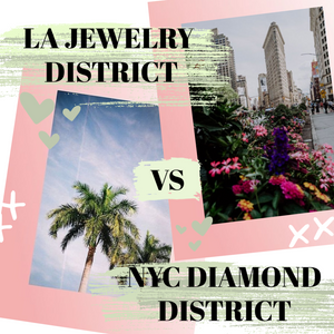 NYC Diamond District vs. LA Jewelry District