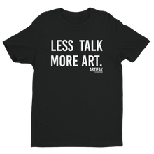 Load image into Gallery viewer, Less Talk More Art T-shirt