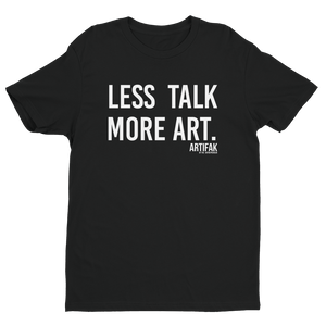 Less Talk More Art T-shirt