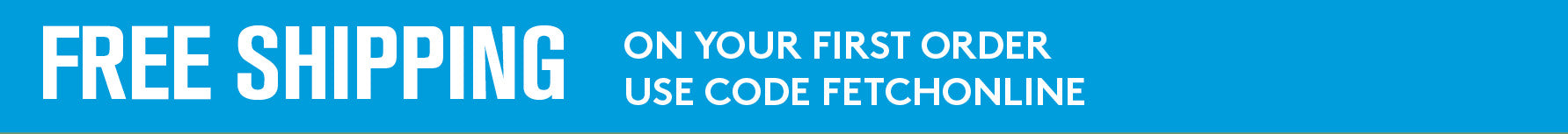 FETCHONLINE is for online use only. Receive free shipping on your first online purchase.