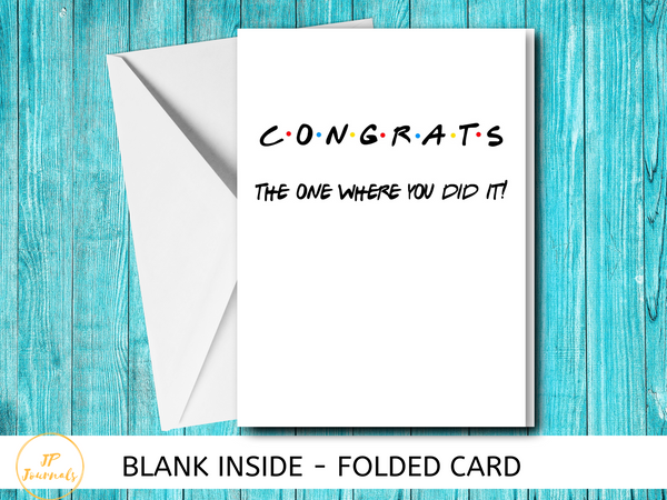 Congratulations Card - Friends The One Where You Did It - Congrats - Graduation - Promotion - Blank Greeting Card
