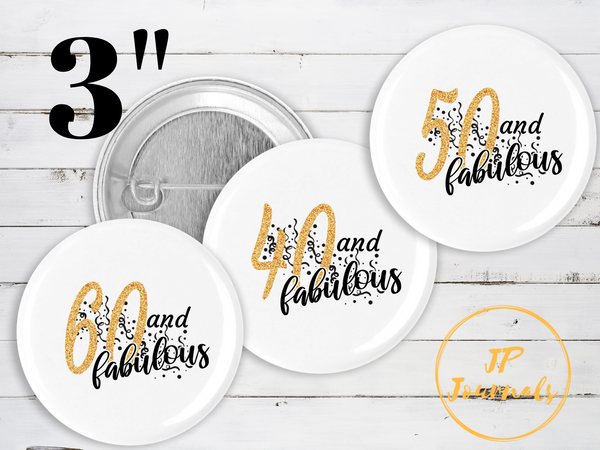 Birthday Pin Buttons, 40 and Fabulous, 50 and Fabulous, 60 and Fabulous, 70 and Fabulous, Birthday Party Accessories Decor Gift