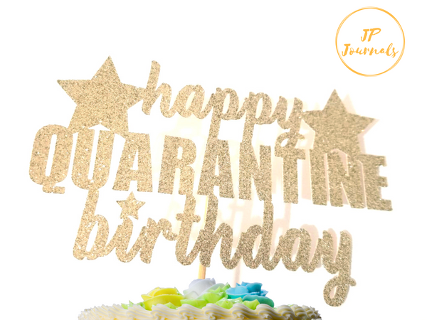 Happy Quarantine Birthday Cake Topper, Funny Cake Topper, Gold
