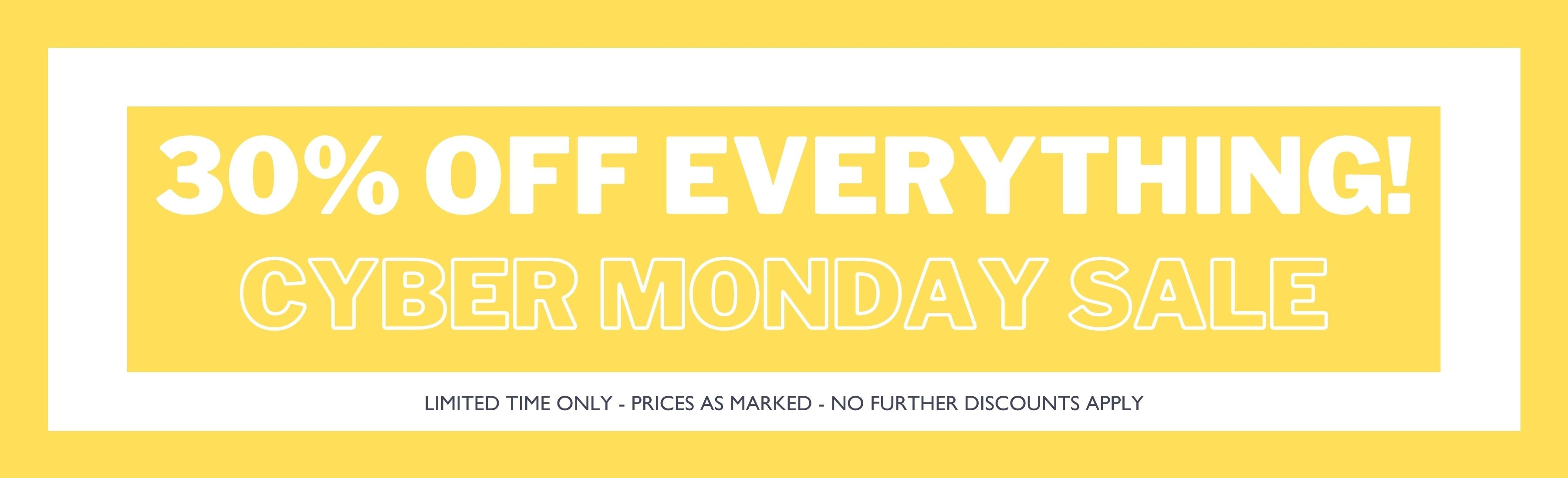 Cyber Monday is on now, 30% OFF EVERYTHING!