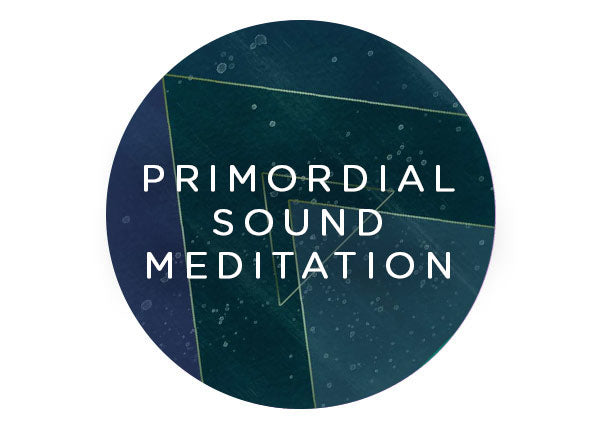 PRIMORDIAL SOUND MEDITATION INSTRUCTION