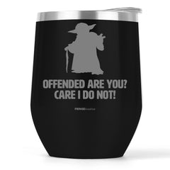 Offended Are You? Care I Do Not | Wine Tumbler