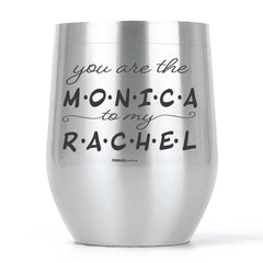 You are the Monica to my Rachel | Wine Tumbler