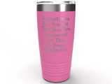 Sometimes You Forget That You Are Awesome! - 20 oz Stainless Steel Tumbler - Inspirational Thank You - Perfect for Mom, Friend Coworker