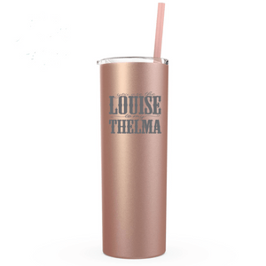 matte black, You Are The Louise To My Thelma, 20oz Skinny Tumbler