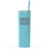 seafoam, You Are The Louise To My Thelma, 20oz Skinny Tumbler