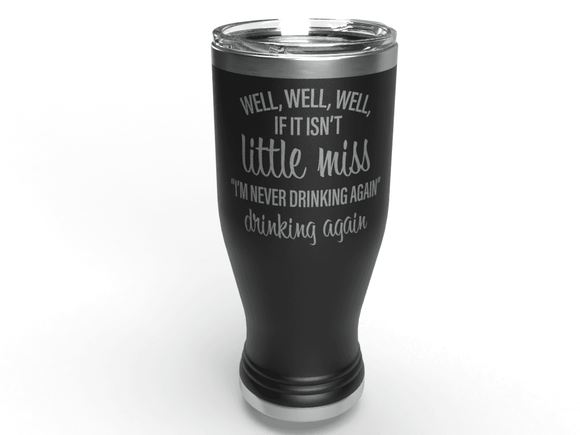 If It Isn't Little Miss I'm Not Drinking Again | 20 oz Pilsner Custom Tumbler Cup