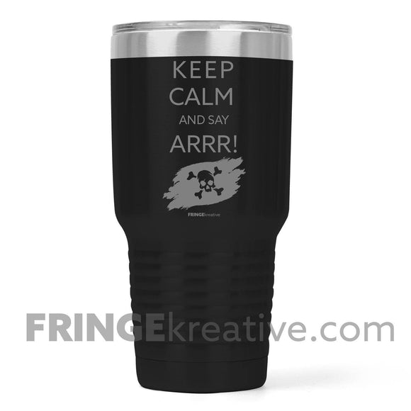 Keep Calm And Say ARRR!, | Personalized, 30 oz Pirate Tumbler | Black