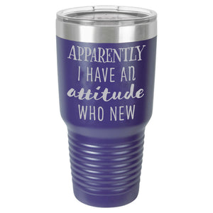 Apparently I Have An Attitude | 30 oz Custom Tumbler