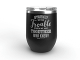 Apparently We're Trouble - Personalized - 12 oz Stainless Steel Wine Cup  Black
