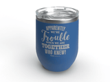 Apparently We're Trouble - Personalized - 12 oz Stainless Steel Wine Cup Blue