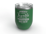 Apparently We're Trouble - Personalized - 12 oz Stainless Steel Wine Cup Green
