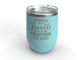Apparently We're Trouble - Personalized - 12 oz Stainless Steel Wine Cup LIght Blue