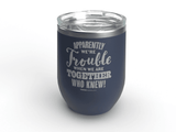 Apparently We're Trouble - Personalized - 12 oz Stainless Steel Wine Cup Navy