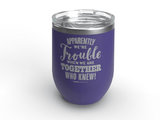 Apparently We're Trouble - Personalized - 12 oz Stainless Steel Wine Cup PUrple