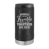 Slim Can Koozie, Apparently We're Trouble , Funny Can Cooler, Stainless Steel Dual Walled Can Coozie, Custom Can Koozies, Laser Etched Can Koozie Cooler black