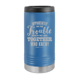 Slim Can Koozie, Apparently We're Trouble , Funny Can Cooler, Stainless Steel Dual Walled Can Coozie, Custom Can Koozies, Laser Etched Can Koozie Cooler blue