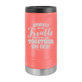 Slim Can Koozie, Apparently We're Trouble , Funny Can Cooler, Stainless Steel Dual Walled Can Coozie, Custom Can Koozies, Laser Etched Can Koozie Cooler coral
