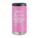 Slim Can Koozie, Apparently We're Trouble , Funny Can Cooler, Stainless Steel Dual Walled Can Coozie, Custom Can Koozies, Laser Etched Can Koozie Cooler light purple