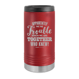 Slim Can Koozie, Apparently We're Trouble , Funny Can Cooler, Stainless Steel Dual Walled Can Coozie, Custom Can Koozies, Laser Etched Can Koozie Cooler maroon