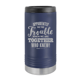 Slim Can Koozie, Apparently We're Trouble , Funny Can Cooler, Stainless Steel Dual Walled Can Coozie, Custom Can Koozies, Laser Etched Can Koozie Cooler navy