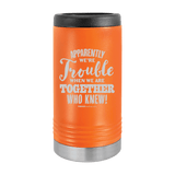 Slim Can Koozie, Apparently We're Trouble , Funny Can Cooler, Stainless Steel Dual Walled Can Coozie, Custom Can Koozies, Laser Etched Can Koozie Cooler orange