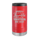 Slim Can Koozie, Apparently We're Trouble , Funny Can Cooler, Stainless Steel Dual Walled Can Coozie, Custom Can Koozies, Laser Etched Can Koozie Cooler red