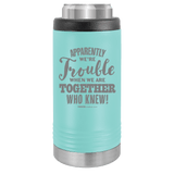 Slim Can Koozie, Apparently We're Trouble , Funny Can Cooler, Stainless Steel Dual Walled Can Coozie, Custom Can Koozies, Laser Etched Can Koozie Cooler teal