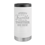 Slim Can Koozie, Apparently We're Trouble , Funny Can Cooler, Stainless Steel Dual Walled Can Coozie, Custom Can Koozies, Laser Etched Can Koozie Cooler white