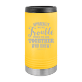 Slim Can Koozie, Apparently We're Trouble , Funny Can Cooler, Stainless Steel Dual Walled Can Coozie, Custom Can Koozies, Laser Etched Can Koozie Cooler yellow