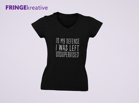 Tshirt | V Neck Tee | In My Defense I Was Left Unsupervised