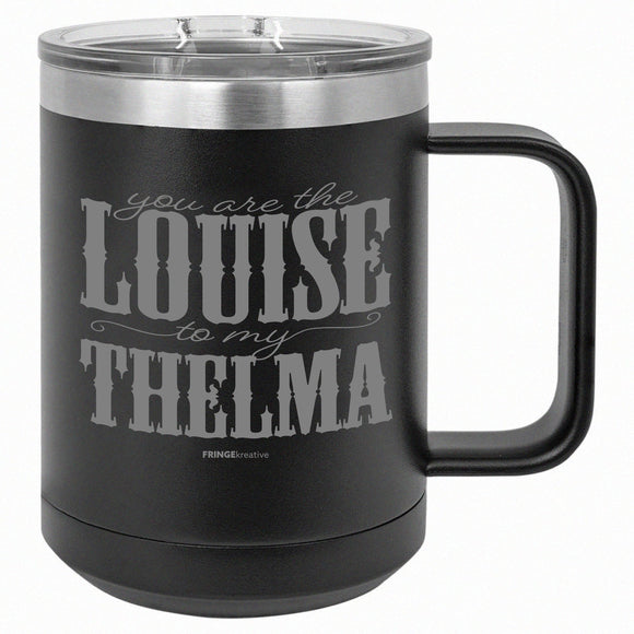 You Are The Louise To My Thelma | Custom Coffee Mug | Best Friend Gift BLACK