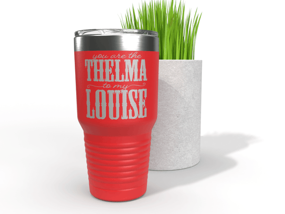 You Are The Thelma To My Louise | Custom Tumbler | Best Friend Gift