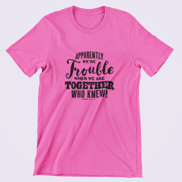 Tshirt |Custom Shirt | Apparently We're Trouble Together