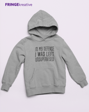 Sweatshirt | Hooded Pullover | In My Defense I Was Left Unsupervised