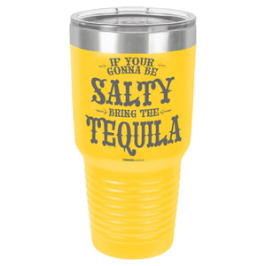 If Your Gonna Be Salty Bring The Tequila | Custom Tumbler Black
