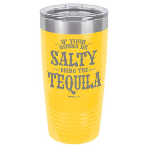 If Your Gonna Be Salty Bring The Tequila, 20 oz Custom Tumbler black