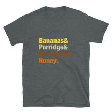 Load image into Gallery viewer, Bananas Porridge  Cinnamon & Honey Colourful font Short-Sleeve Unisex T-Shirt