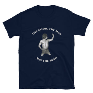 "IGGY POP ""The Good, The Bad and The IGGY!"" Short-Sleeve Unisex T-Shirt (Grey font version)"